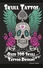 Skull Tattoos: Skull Tattoo Designs, Ideas and Pictures Including Tribal, Butterfly, Flaming, Dragon, Cartoon and Many Other Sku, kirja