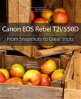 Canon EOS Rebel T2i / 550D: From Snapshots to Great Shots (Jeff Revell), kirja