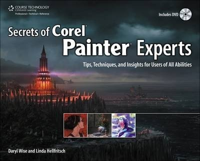 Secrets of Corel Painter Experts: Tips, Techniques, and Insights for Users of All Abilities (Daryl Wise Linda Hellfritsch), kirja