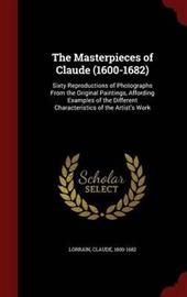 The Masterpieces of Claude (1600-1682) - Sixty Reproductions of Photographs from the Original Paintings, Affording Examples of t (Lorrain Claude 1600-1682), kirja