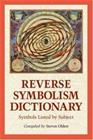 Reverse Symbolism Dictionary: Symbols Listed by Subject, kirja