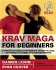 Krav Maga for Beginners - A Step-By-Step Guide to the World's Easiest-To-Learn, Most-Effective Fitness and Fighting Program, kirja