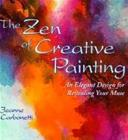 The Zen of Creative Painting: An Elegant Design for Revealing Your Muse (Jeanne Carbonetti), kirja
