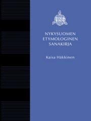 Nykysuomen etymologinen sanakirja (Laajennettu laitos) (Kaisa Häkkinen), kirja