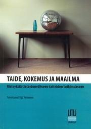 Taide, kokemus ja maailma. Risteyksiä tieteidenväliseen taiteiden tutkimukseen (Heinonen Yrjö (toim.)), kirja