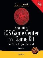 Beginning iOS Game Center and Game Kit: For iPhone, iPad, and iPod touch (Kyle Richter), kirja
