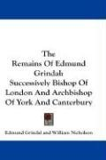 The Remains of Edmund Grindal: Successively Bishop of London and Archbishop of York and Canterbury, kirja
