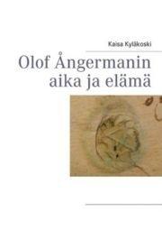 Olof Ångermanin aika ja elämä (Kaisa Kyläkoski), kirja