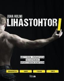 Lihastohtori: näyttöön perustuva opas sporttiseen kuntoon (Juha Hulmi), kirja