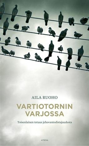 Vartiotornin varjossa : toisenlainen totuus jehovantodistajuudesta (Aila Ruoho), kirja
