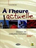 A l'heure actuelle - Dossiers de civilisation francaise. Mit CD, kirja