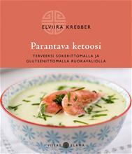 Parantava ketoosi : terveeksi sokerittomalla ja gluteenittomalla ruokavaliolla (Elviira Krebber), kirja