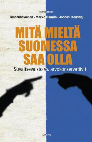 Mitä mieltä Suomessa saa olla – Suvaitsevaisto vs. arvokonservatiivit (Vihavainen, Timo Konstig, Joonas, Hamilo, Marko), kirja