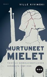 Murtuneet mielet - Taistelu suomalaissotilaiden hermoista 1939-1945 (Ville Kivimäki), kirja