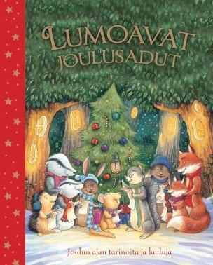 Lumoavat joulusadut : joulun ajan tarinoita ja lauluja (Sari Luhtanen (suom.)), kirja