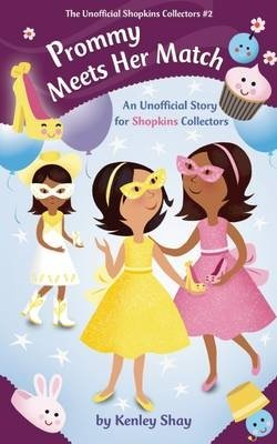 Prommy Meets Her Match - An Unofficial Story for Shopkins Collectors (Kenley Shay), kirja