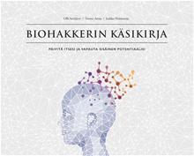 Biohakkerin käsikirja : päivitä itsesi ja vapauta sisäinen potentiaalisi, kirja