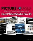 Picture Yourself Making Creative Movies with Corel VideoStudio Pro X4 (Marc Bech), kirja 9781435457263