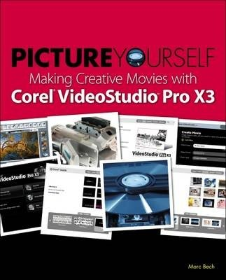 Picture Yourself Making Creative Movies with Corel VideoStudio Pro X4 (Marc Bech), kirja