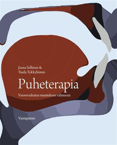 Puheterapia : vuorovaikutus muutoksen välineenä (Jaana Sellman Tuula Tykkyläinen), kirja