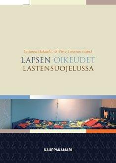 Lapsen oikeudet lastensuojelussa (Suvianna Hakalehto (toim.)), kirja