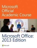 Microsoft Office 2013 (Microsoft Official Academic Course), kirja