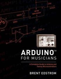 Arduino for Musicians - A Complete Guide to Arduino and Teensy Microcontrollers (Brent Edstrom), kirja