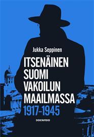 Itsenäinen Suomi vakoilun maailmassa 1917-1945 (Jukka Seppinen), kirja