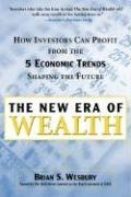 The New Era of Wealth - How Investors Can Profit from the Five Economic Trends Shaping the Future (Brian S. Wesbury), kirja