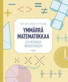 Ymmärrä matematiikkaa : 23-metodilla menestykseen, kirja