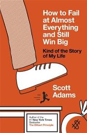 How to Fail at Almost Everything and Still Win Big (Scott Adams), kirja