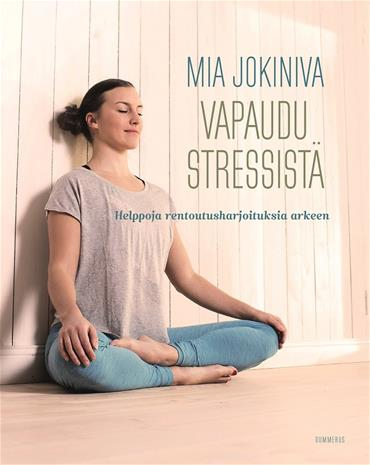 Vapaudu stressistä : helppoja rentoutusharjoituksia arkeen (Mia Jokiniva), kirja