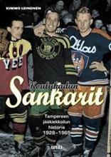 Koulukadun sankarit : Tampereen jääkiekkoilun historia 1928-1965 (Kimmo Leinonen), kirja