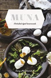 Muna : herkulliset ohjeet kananmunasta (Sanna Mansikkamäki Pia Ingberg (kuv.)), kirja