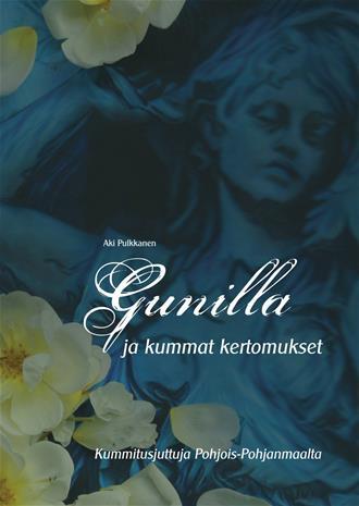 Gunilla ja kummat kertomukset : kummitusjuttuja Pohjois-Pohjanmaalta (Aki Pulkkanen), kirja