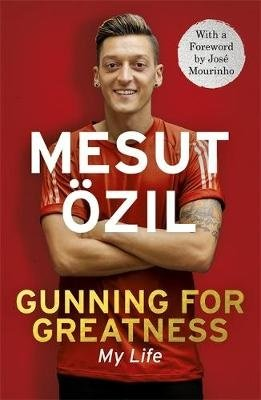 Gunning for Greatness: My Life - With an introduction by Jose Mourinho (Mesut Ozil), kirja