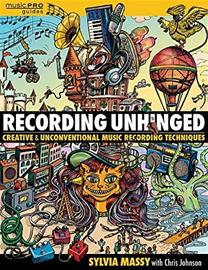 Recording Unhinged: Creative and Unconventional Music Recording Techniques (Sylvia Massy), kirja