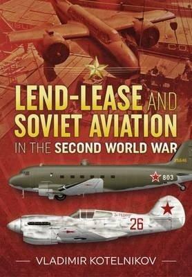 Lend-Lease and Soviet Aviation in the Second World War (Vladimir Kotelnikov), kirja