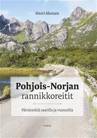 Pohjois-Norjan rannikkoreitit : päiväretkiä saarilla ja vuonoilla (Harri Ahonen Harri Ahonen (valok.)), kirja
