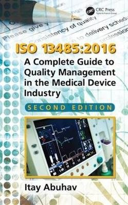 ISO 13485:2016 - A Complete Guide to Quality Management in the Medical Device Industry, Second Edition (Itay Abuhav), kirja