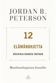 12 elämänohjetta : käsikirja kaaosta vastaan (Jordan B. Peterson Tero Valkonen (käänt.)), kirja