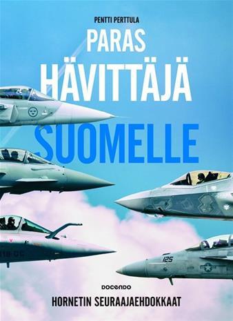Paras hävittäjä Suomelle : Hornetin seuraajaehdokkaat (Pentti Pe, kirja