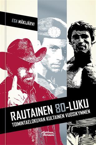 Rautainen 80-luku – Toimintaelokuvan kultainen vuosikymmen (Esa Mäkijärvi), kirja