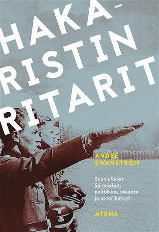 Hakaristin ritarit : suomalaiset SS-miehet, politiikka, uskonto ja sotarikokset (André Swanström), kirja