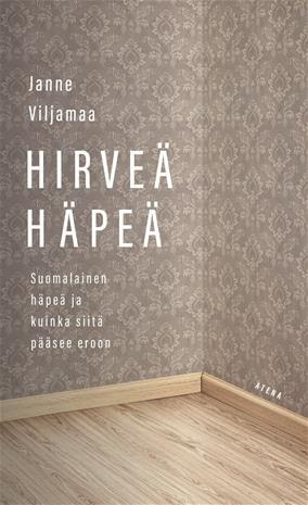 Hirveä häpeä : suomalainen häpeä ja kuinka siitä pääsee eroon (Janne Viljamaa), kirja