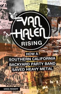Van Halen Rising - How a Southern California Backyard Party Band Saved Heavy Metal (Greg Renoff), kirja