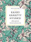Kaikki kääntyy hyväksi : 365 ajatusta itsensä auttamisesta (Heli Suutari), kirja 9789523005013