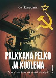 Palkkana pelko ja kuolema : Neuvosto-Karjalan suomalaiset rakentajat (Ossi Kamppinen), kirja