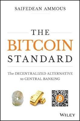 The Bitcoin Standard - The Decentralized Alternative to Central Banking (Saifedean Ammous), kirja