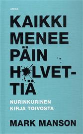 Kaikki menee päin h*lvettiä - Nurinkurinen kirja toivosta (Mark Manson Aura Nurmi (suom.)), kirja